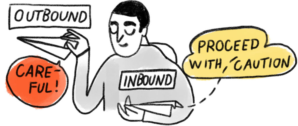 A guy with two paper planes in his two hands. One of them is labeled: inbound - proceed with caution. He holds it very carefully. The other he is about to launch is labeled OUTBOUND, with a speech bubble saying: Careful!